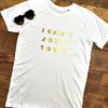I can't adult today organic slogan tshirt 345