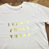 I can't adult today organic slogan tshirt 456